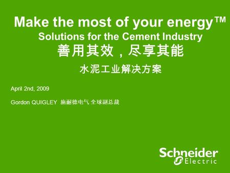 Make the most of your energy Solutions for the Cement Industry April 2nd, 2009 Gordon QUIGLEY.
