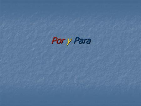 Por y Para. Uses of Por Use POR to indicate movement through, by or to indicate the means and location somewhere in a place (imprecise location) - Camino.
