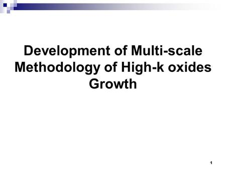 1 Development of Multi-scale Methodology of High-k oxides Growth.