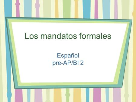 Los mandatos formales Español pre-AP/BI 2. Formal commands (Affirmative AND Negative) 1.Start with the form of the verb. 2.Drop the 3. Then put on the.
