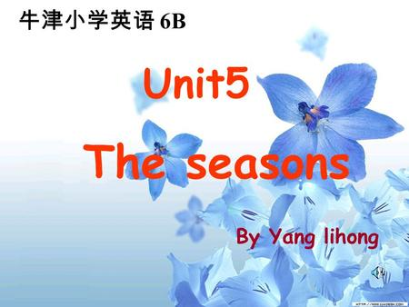 牛津小学英语 6B Unit5 The seasons By Yang lihong.