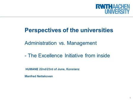 © Dezernat Planung, Entwicklung u. Controlling 22.09.2010 Perspectives of the universities Administration vs. Management - The Excellence Initiative from.