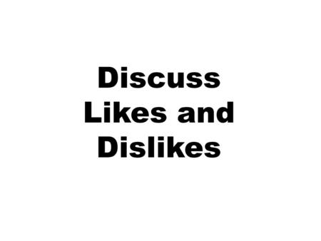 Discuss Likes and Dislikes. gustar to like bailar to dance.