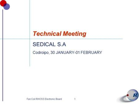 1Fan Coil RHOSS Electronic Board Technical Meeting SEDICAL S.A Codroipo, 30 JANUARY-01 FEBRUARY.