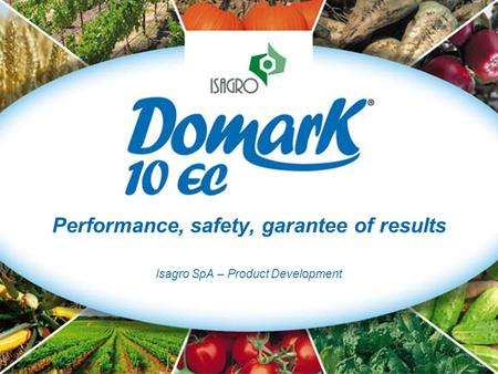 Performance, safety, garantee of results Isagro SpA – Product Development.