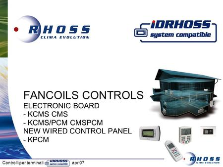 FUNCTIONS. FANCOILS CONTROLS ELECTRONIC BOARD - KCMS CMS - KCMS/PCM CMSPCM NEW WIRED CONTROL PANEL - KPCM.