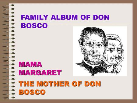 MAMAMARGARET THE MOTHER OF DON BOSCO FAMILY ALBUM OF DON BOSCO.