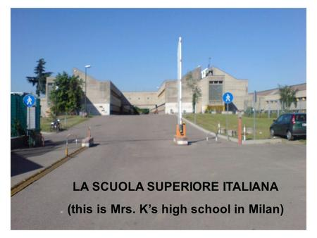 LA SCUOLA SUPERIORE ITALIANA (this is Mrs. Ks high school in Milan)