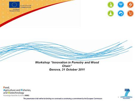1 Workshop Innovation in Forestry and Wood Chain Genova, 31 October 2011.