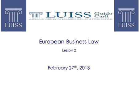 European Business Law Lesson 2 February 27 th, 2013.