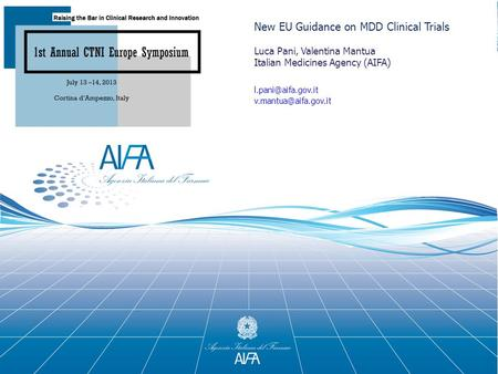 1 New EU Guidance on MDD Clinical Trials Luca Pani, Valentina Mantua Italian Medicines Agency (AIFA)