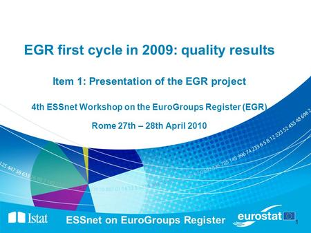 1 ESSnet on EuroGroups Register EGR first cycle in 2009: quality results Item 1: Presentation of the EGR project 4th ESSnet Workshop on the EuroGroups.