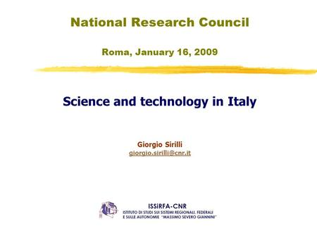 National Research Council Roma, January 16, 2009 Science and technology in Italy Giorgio Sirilli
