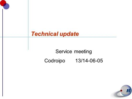 Technical update Service meeting Codroipo 13/14-06-05.
