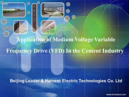 Www.ld-harvest.com Beijing Leader & Harvest Electric Technologies Co. Ltd Application of Medium Voltage Variable Frequency Drive (VFD) In the Cement Industry.