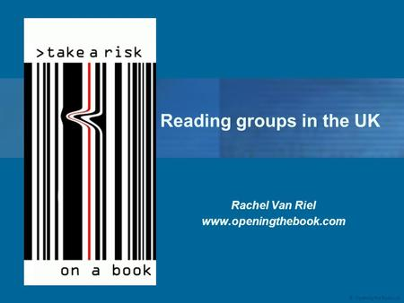 © Opening the Book Ltd Reading groups in the UK Rachel Van Riel www.openingthebook.com.