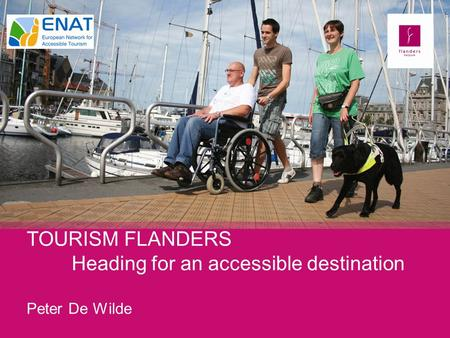TOURISM FLANDERS Heading for an accessible destination Peter De Wilde.