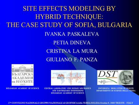 SITE EFFECTS MODELING BY HYBRID TECHNIQUE: THE CASE STUDY OF SOFIA, BULGARIA 27 o CONVEGNO NAZIONALE GRUPPO NAZIONALE di GEOFISICA della TERRA SOLIDA October.
