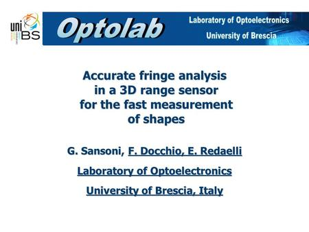 Accurate fringe analysis in a 3D range sensor for the fast measurement of shapes G. Sansoni, F. Docchio, E. Redaelli Laboratory of Optoelectronics University.