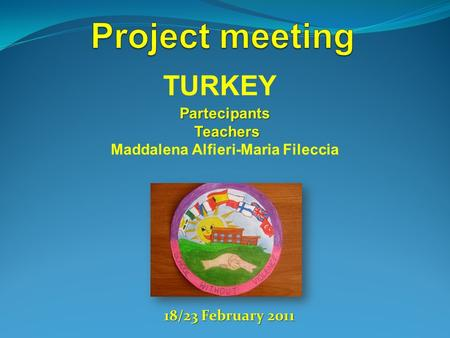 TURKEY Partecipants Teachers Teachers Maddalena Alfieri-Maria Fileccia 18/23 February 2011.