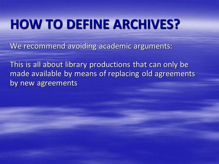 HOW TO DEFINE ARCHIVES? We recommend avoiding academic arguments: This is all about library productions that can only be made available by means of replacing.