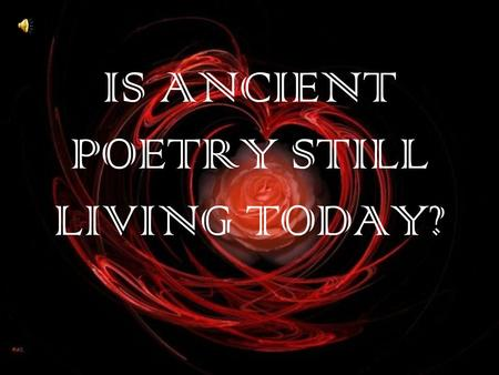 IS ANCIENT POETRY STILL LIVING TODAY?. WHAT IS BEAUTY AND ELEGANCE?