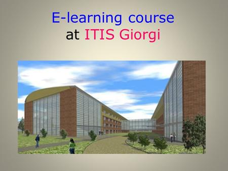 E-learning course at ITIS Giorgi. E-learning consists in delivering education to students who are not physically on site. Cosè E- learning.