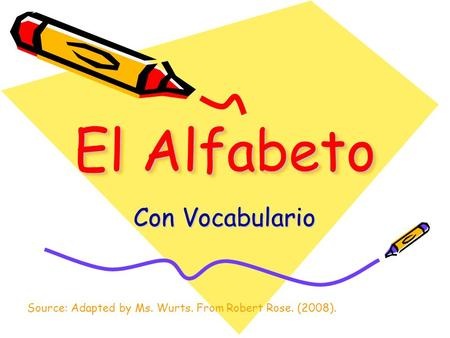 El Alfabeto Con Vocabulario Source: Adapted by Ms. Wurts. From Robert Rose. (2008).