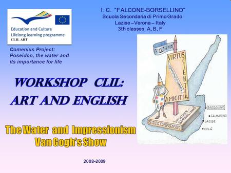 I. C. FALCONE-BORSELLINO Scuola Secondaria di Primo Grado Lazise –Verona – Italy 3th classes A, B, F Comenius Project: Poseidon, the water and its importance.