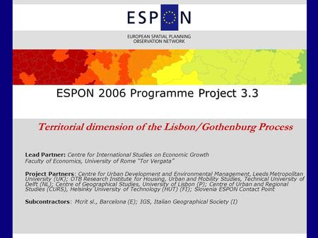 Project 3.3 ESPON 2006 Programme Project 3.3 Territorial dimension of the Lisbon/Gothenburg Process Lead Partner: Centre for International Studies on Economic.