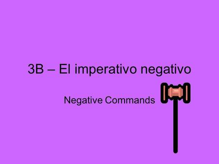 3B – El imperativo negativo Negative Commands. A. El imperativo formal.