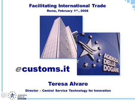Teresa Alvaro Director – Central Service Technology for Innovation Teresa Alvaro Director – Central Service Technology for Innovation e customs.it Facilitating.