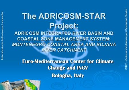 CMCC – Centro euro-Mediterraneo per i Cambiamenti Climatici Italian Ministry for the Environment, Land and Sea The ADRICOSM-STAR Project: ADRICOSM INTEGRATED.