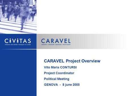 CARAVEL Project Overview Vito Maria CONTURSI Project Coordinator Political Meeting GENOVA - 8 june 2005.