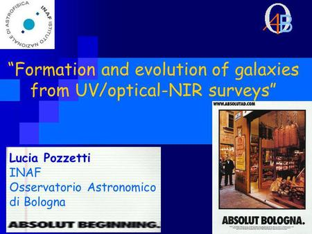 Formation and evolution of galaxies from UV/optical-NIR surveys Lucia Pozzetti INAF Osservatorio Astronomico di Bologna.