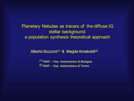 Planetary Nebulae as tracers of the diffuse IG stellar background: a population synthesis theoretical approach Alberto Buzzoni (1) & Magda Arnaboldi (2)