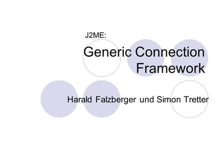 Generic Connection Framework Harald Falzberger und Simon Tretter J2ME: