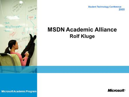 Microsoft Academic Program MSDN Academic Alliance Rolf Kluge Student Technology Conference 2005.