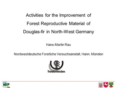 Activities for the Improvement of Forest Reproductive Material of Douglas-fir in North-West Germany Hans-Martin Rau Nordwestdeutsche Forstliche Versuchsanstalt,