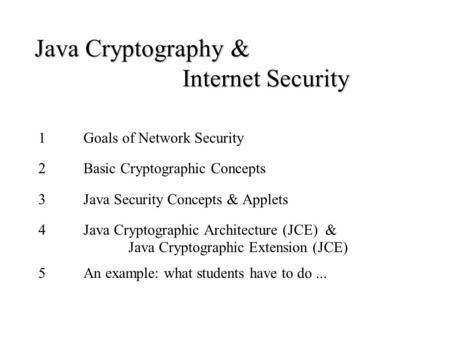 Java Cryptography & Internet Security 1Goals of Network Security 2Basic Cryptographic Concepts 3Java Security Concepts & Applets 4Java Cryptographic Architecture.
