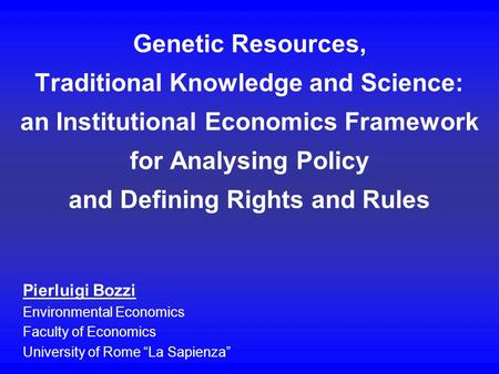 Genetic Resources, Traditional Knowledge and Science: an Institutional Economics Framework for Analysing Policy and Defining Rights and Rules Pierluigi.
