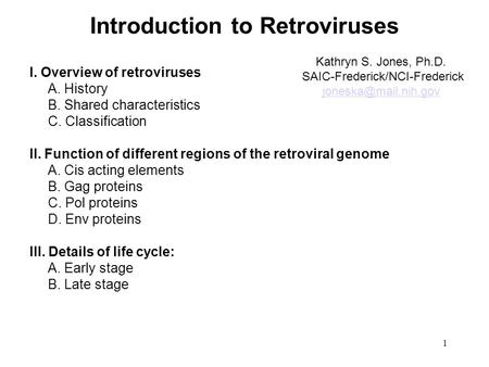 1 I. Overview of retroviruses A. History B. Shared characteristics C. Classification II. Function of different regions of the retroviral genome A. Cis.