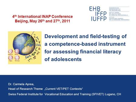 Development and field-testing of a competence-based instrument for assessing financial literacy of adolescents Dr. Carmela Aprea, Head of Research Theme.
