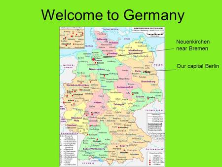 Welcome to Germany Neuenkirchen near Bremen Our capital Berlin.