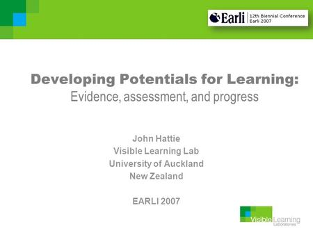 Developing Potentials for Learning: Evidence, assessment, and progress John Hattie Visible Learning Lab University of Auckland New Zealand EARLI 2007.