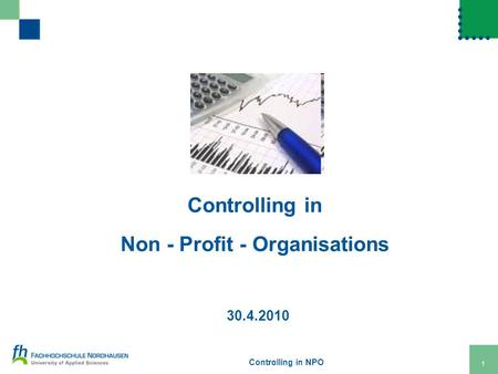 Controlling in NPO 1 Controlling in Non - Profit - Organisations 30.4.2010.