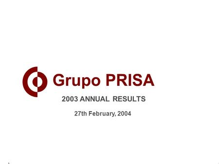 1 2003 ANNUAL RESULTS 27th February, 2004. 2 million GRUPO PRISA – 2003 RESULTS STATEMENT OF INCOME.
