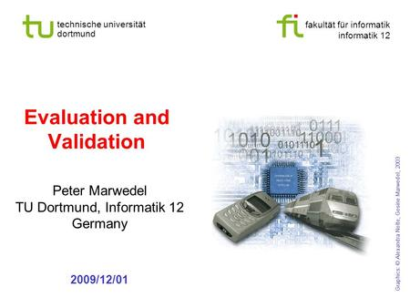 Fakultät für informatik informatik 12 technische universität dortmund Evaluation and Validation Peter Marwedel TU Dortmund, Informatik 12 Germany 2009/12/01.
