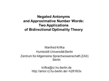 Negated Antonyms and Approximative Number Words: Two Applications of Bidirectional Optimality Theory Manfred Krifka Humboldt Universität Berlin Zentrum.
