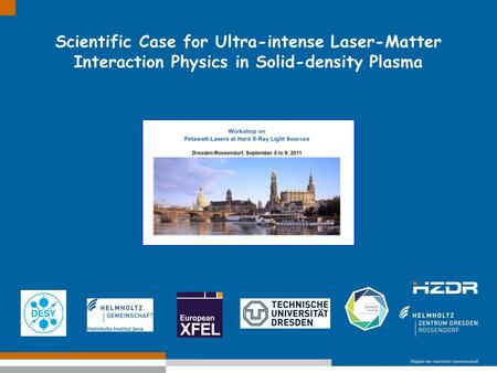 Text optional: Institutsname Prof. Dr. Hans Mustermann www.fzd.de Mitglied der Leibniz-Gemeinschaft Scientific Case for Ultra-intense Laser-Matter Interaction.